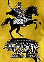 Alexander the Great: Man, Myth or Monster? by Jamila Gavin (2012-01-01)