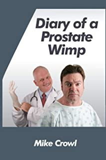 Diary of a Prostate Wimp: How I survived a prostate biopsy, catheters, infections, and the joys and woes of water retention.