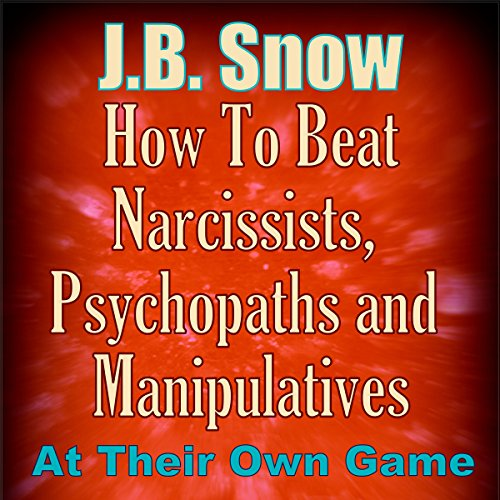 How to Beat Narcissists, Psychopaths, and Manipulatives at Their Own Game audiobook cover art