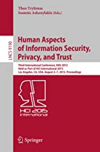 Human Aspects of Information Security, Privacy, and Trust: Third International Conference, HAS 2015, Held as Part of HCI International 2015, Los Angeles, ... Notes in Computer Science Book 9190)
