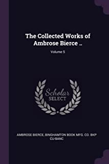 The Collected Works of Ambrose Bierce ..; Volume 5