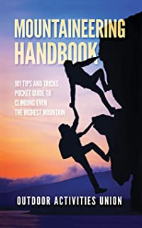 Mountaineering Handbook: 101 Tips and Tricks Pocket Guide to Climbing even the Highest Mountain