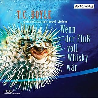 Wenn der Fluß voll Whisky wär                   Autor:                                                                                                                                 T.C. Boyle                               Sprecher:                                                                                                                                 Jan Josef Liefers                      Spieldauer: 2 Std. und 36 Min.     45 Bewertungen     Gesamt 3,8