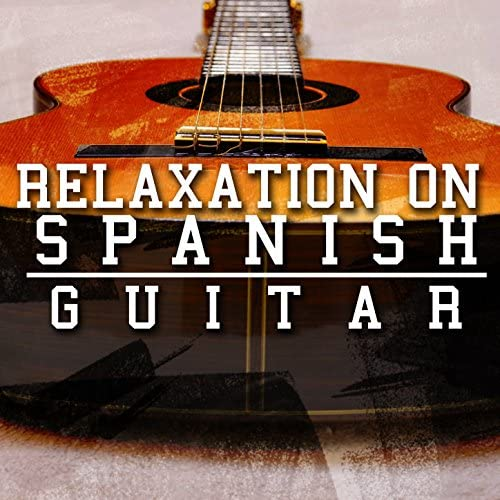 Spanish Guitar Chill Out, Guitar Instrumental Music & Guitar Relaxing Songs