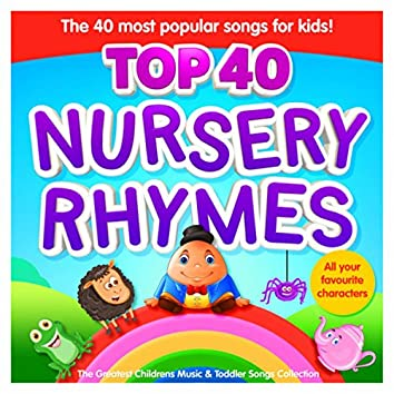 Nursery Rhymes Top 40 - The 40 Most Popular Songs for Kids - The Greatest Childrens Music and Toddler Songs Collection