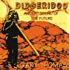 Didgeridoo: Ancient Sound of the Future by Thomas, Gary (1997-07-19?