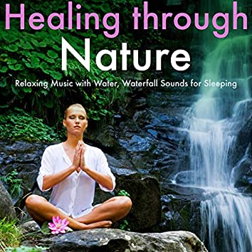 Healing Through Nature: Relaxing Music with Water, Waterfall Sounds for Sleeping