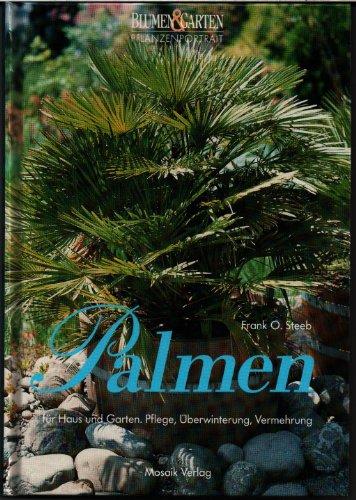 Blumen und Garten Pflanzenportrait - Palmen: Für Haus, Wintergarten, Terrasse. Pflege, Überwinterung, Vermehrung