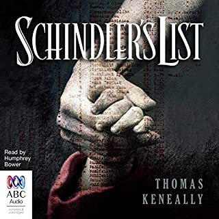 Schindler's List                   By:                                                                                                                                 Thomas Keneally                               Narrated by:                                                                                                                                 Humphrey Bower                      Length: 16 hrs and 48 mins     15 ratings     Overall 4.9
