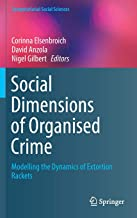 Social Dimensions of Organised Crime: Modelling the Dynamics of Extortion Rackets (Computational Social Sciences)
