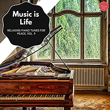 Music Is Life - Relaxing Piano Tunes For Peace, Vol. 9