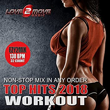 Top Hits 2018 Workout (Ezy2Mix 130BPM Non-Stop Mix In Any Order)
