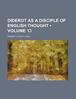 Diderot as a Disciple of English Thought (Volume 13)