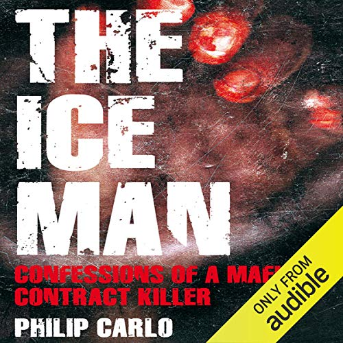 The Ice Man     Confessions of a Mafia Contract Killer              By:                                                                                                                                 Philip Carlo                               Narrated by:                                                                                                                                 Michael Prichard                      Length: 19 hrs and 18 mins     227 ratings     Overall 4.5