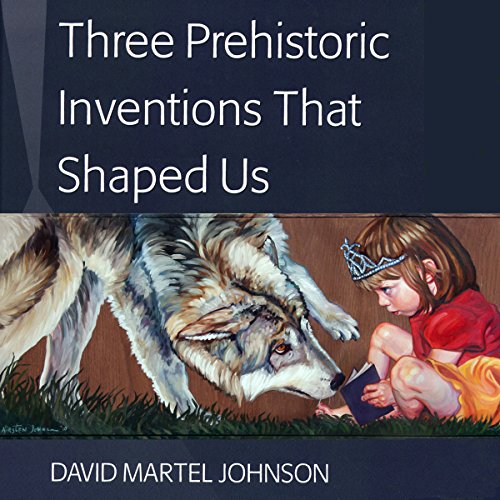Three Prehistoric Inventions That Shaped Us audiobook cover art