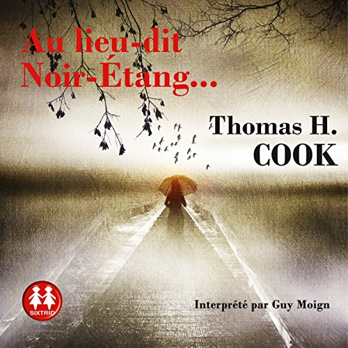 Au lieu-dit Noir-Étang...                   By:                                                                                                                                 Thomas H. Cook                               Narrated by:                                                                                                                                 Guy Moign                      Length: 9 hrs and 55 mins     Not rated yet     Overall 0.0