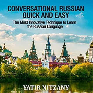 Conversational Russian Quick and Easy     The Most Innovative Technique to Learn the Russian Language              By:                                                                                                                                 Yatir Nitzany                               Narrated by:                                                                                                                                 Alexander Kompanetz                      Length: 1 hr and 38 mins     14 ratings     Overall 4.4