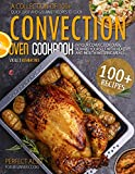 Convection Oven Cookbook: A Collection Of 100+ Quick, Easy And Gourmet Recipes To Cook In Your...