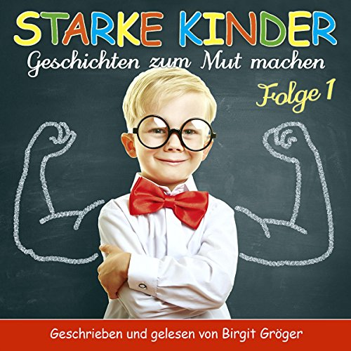 Starke Kinder 1: Geschichten zum Mut machen                   By:                                                                                                                                 Chantal Hartmann                               Narrated by:                                                                                                                                 Birgit Gröger                      Length: 1 hr and 16 mins     Not rated yet     Overall 0.0