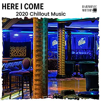 Here I Come - 2020 Chillout Music