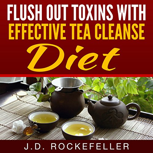 Flush Out Toxins with Effective Tea Cleanse Diet audiobook cover art
