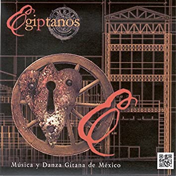 Egiptanos: Musica y Danza Gitana de Mexico