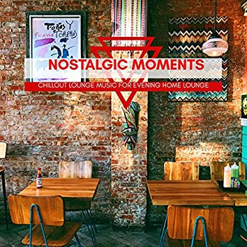 Nostalgic Moments - Chillout Lounge Music For Evening Home Lounge