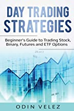 Day Trading Strategies: Beginner's Guide to Trading Stock, Binary, Futures, and ETF Options