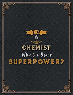Chemist Lined Notebook - I'm A Chemist What's Your Superpower Job Title Working Cover Daily Journal: 110 Pages, Meal, Fina...