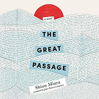 The Great Passage                   By:                                                                                                                                 Shion Miura,                                                                                        Juliet Winters Carpenter - translator                               Narrated by:                                                                                                                                 Brian Nishii                      Length: 7 hrs and 31 mins     4 ratings     Overall 4.8