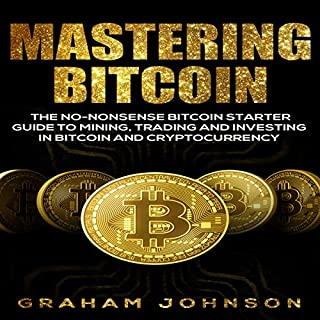 Mastering Bitcoin: The No-Nonsense Bitcoin Starter Guide to Mining, Trading, and Investing in Bitcoin and Cryptocurrency audiobook cover art