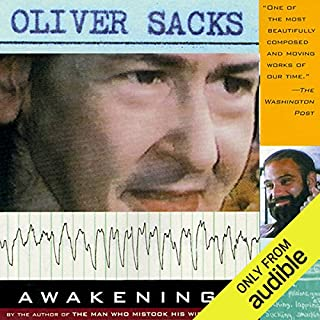 Awakenings                   Written by:                                                                                                                                 Oliver Sacks                               Narrated by:                                                                                                                                 Jonathan Davis,                                                                                        Oliver Sacks                      Length: 13 hrs and 8 mins     1 rating     Overall 5.0