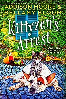 Kittyzen's Arrest (Country Cottage Mysteries Book 1) by [Addison Moore, Bellamy Bloom]