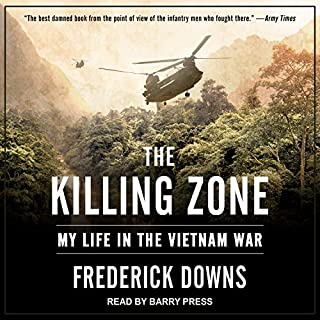 The Killing Zone     My Life in the Vietnam War              Auteur(s):                                                                                                                                 Frederick Downs                               Narrateur(s):                                                                                                                                 Barry Press                      Durée: 9 h et 29 min     4 évaluations     Au global 5,0