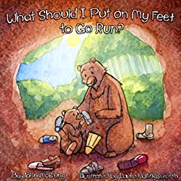 What Should I Put on My Feet to Go Run?  A Barefoot Running Book for Kids