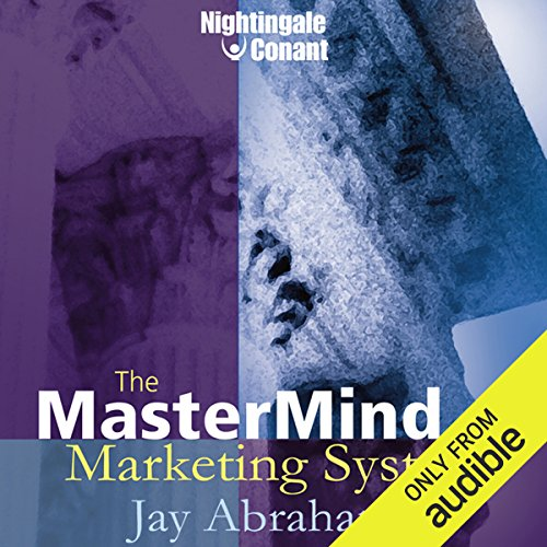 The MasterMind Marketing System                   By:                                                                                                                                 Jay Abraham                               Narrated by:                                                                                                                                 Jay Abraham                      Length: 5 hrs and 43 mins     155 ratings     Overall 4.6