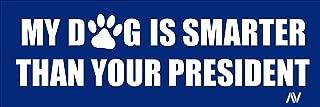 American Vinyl My Dog is Smarter than Your President Bumper Sticker (anti trump)