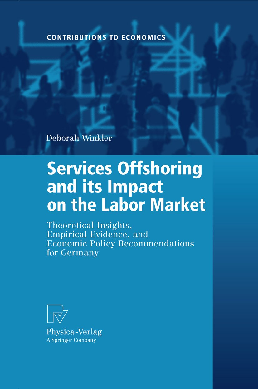 Services Offshoring and its Impact on the Labor Market: Theoretical Insights, Empirical Evidence, and Economic Policy Recommendations for Germany (Contributions to Economics)