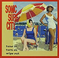 Sonic Surf City | Tune In Turn On Wipe Out | CD by Sonic Surf City