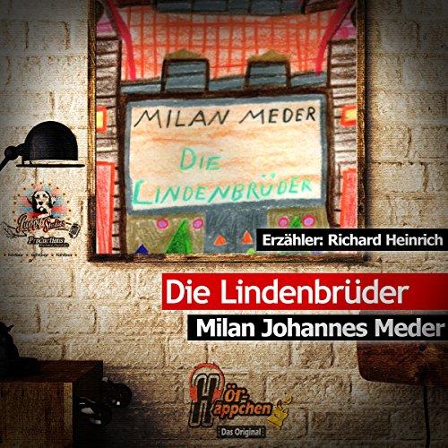 Die Lindenbruder                   Autor:                                                                                                                                 Milan Johannes Meder                               Sprecher:                                                                                                                                 Richard Heinrich                      Spieldauer: 40 Min.     Noch nicht bewertet     Gesamt 0,0