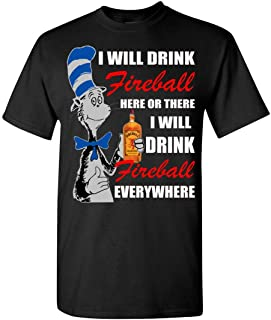 I Will Drink Fireball Here Or There I Will Drink Fireball Every Where Tshirt, Adult and Youth Size