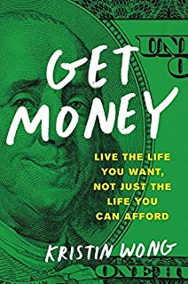 [Kristin Wong] Get Money: Live The Life You Want, Not Just The Life You Can Afford-Paperback