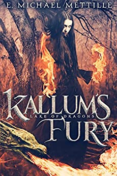 Kallum's Fury (Lake of Dragons Book 2) by [E. Michael Mettille]
