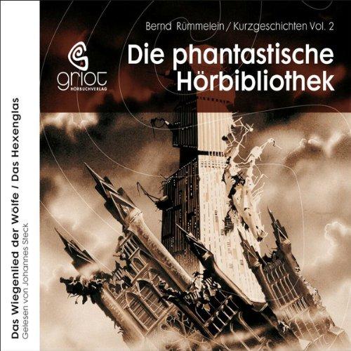 Das Wiegenlied der Wölfe / Das Hexenglas (Die phantastische Hörbibliothek 2) Titelbild