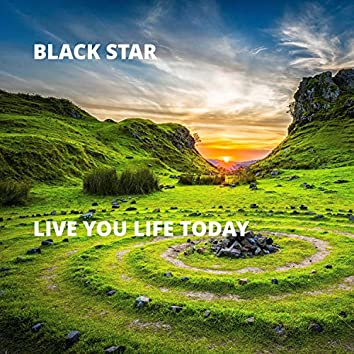 Live You Life Today