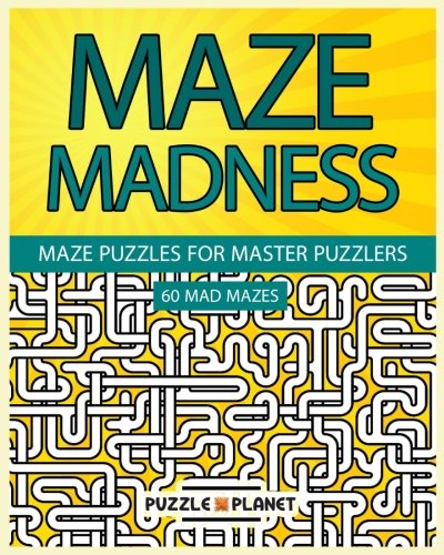Maze Madness - Maze Puzzles For Master Puzzlers (Maze Puzzle Books For Adults) (Volume 1)