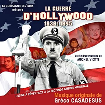 La guerre d'Hollywood 1939-1945 : L'usine à rêves face à la Seconde Guerre mondiale (Bande originale du film de Michel Viotte)