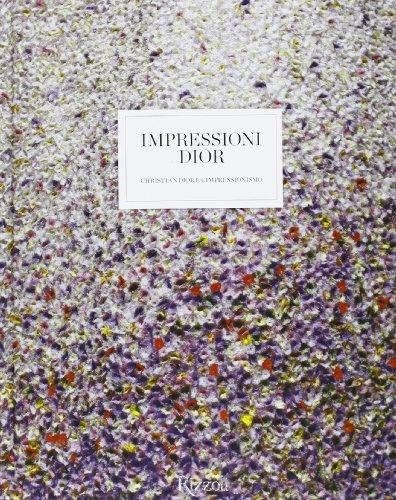 Impressioni Dior. Christian Dior e l'Impressionismo. Ediz. illustrata