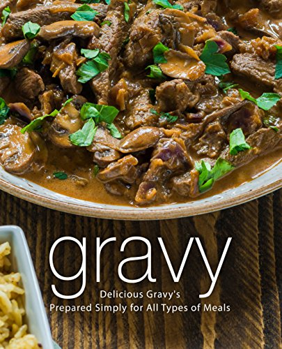 Gravy: Delicious Gravy's Prepared Simply for All Types of Meals by [BookSumo Press]