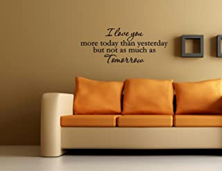 I love you more today than yesterday but not as much as tomorrow - Vinyl wall...
